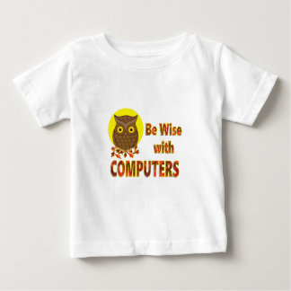 Be Wise With Computers Baby T-Shirt