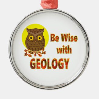 Be Wise With Geology Metal Ornament