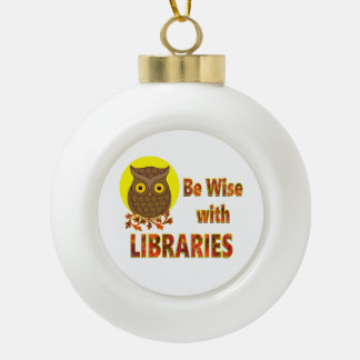 Be Wise With Libraries Ceramic Ball Ornament