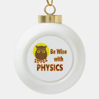 Be Wise With Physics Ceramic Ball Ornament