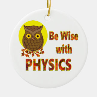 Be Wise With Physics Round Ceramic Ornament