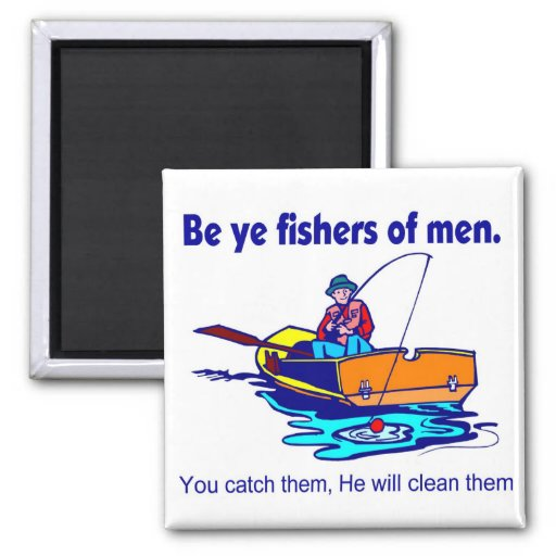 Be ye fishers of men refrigerator magnet