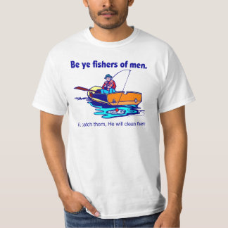Be ye fishers of men T-Shirt