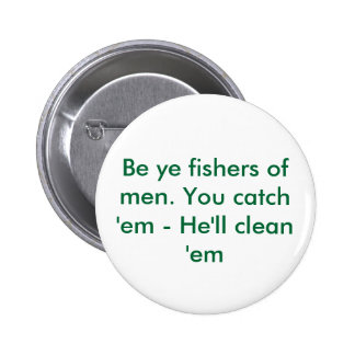 Be ye fishers of men You catch em - He ll cle Buttons
