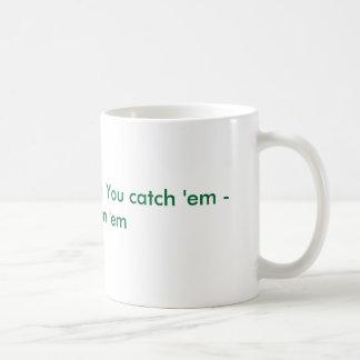 Be ye fishers of men. You catch 'em - He'll cle... Coffee Mug