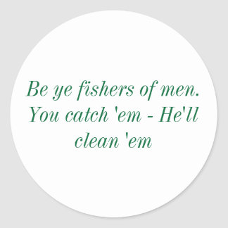 Be Ye fishers of men. You catch 'em - He'll cle... Round Sticker