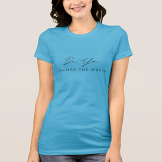 Be You, Change the World Womens T-shirt