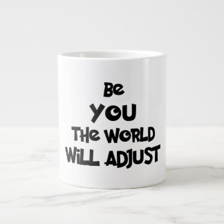 BE YOU, THE WORLD WILL ADJUST GIANT COFFEE MUG