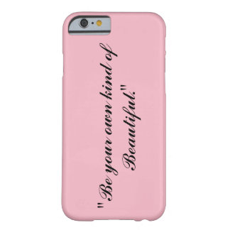 """Be your kind of Beautiful."" iPhone 6/6s, Barely Barely There iPhone 6 Case"