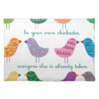 Be Your Own Chickadee Placemats
