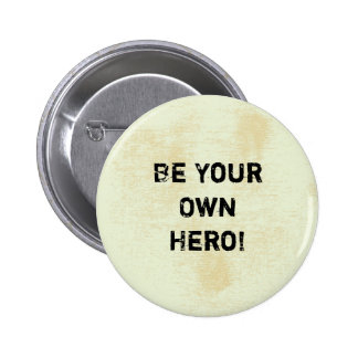 """""""Be Your Own Hero."""" Motivational Quote 2 Inch Round Button"""