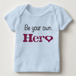 Be Your Own HERo Toddler Baby T-Shirt
