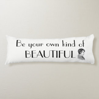 be your own kind of beautiful body pillow
