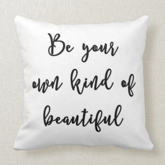 Be your own kind of beautiful Pillow