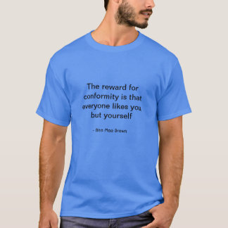 Be yourself, avoid conformity, only you can be you T-Shirt