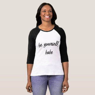 Be Yourself Babe Inspirational & Motivational T-Shirt