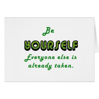 Be YOURSELF, Everyone Else is already taken Card