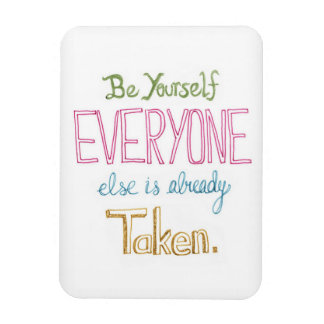 Be Yourself Everyone Else Is Taken Magnet