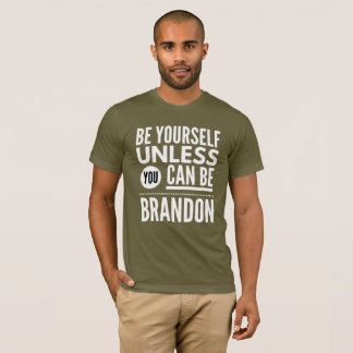 Be yourself unless you can be Brandon T-Shirt