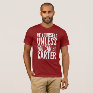 Be yourself unless you can be Carter T-Shirt