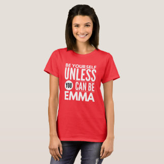 Be yourself unless you can be Emma T-Shirt