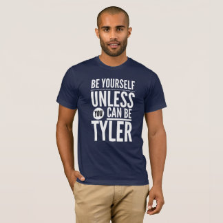 Be yourself unless you can be Tyler T-Shirt