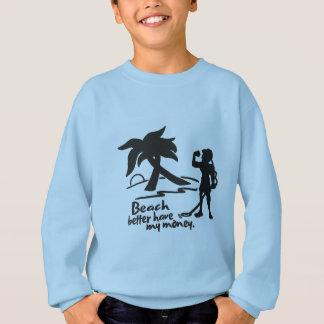 Beach Better Have My Money Sweatshirt