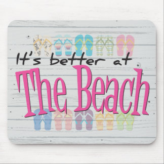Beach - It's better at the Beach Mouse Pad