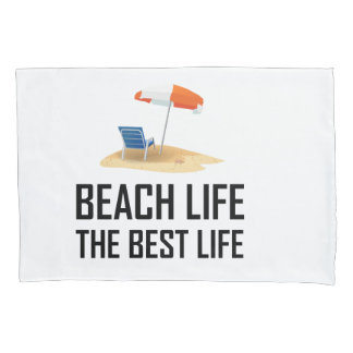 Beach Life The Best Life Pillowcase