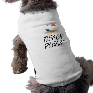 Beach Please Dog T-shirt