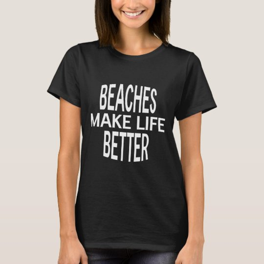 Beaches Better T-Shirt - (Various Styles &