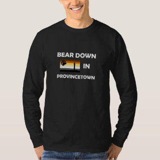 Bear Down In Provincetown T-Shirt