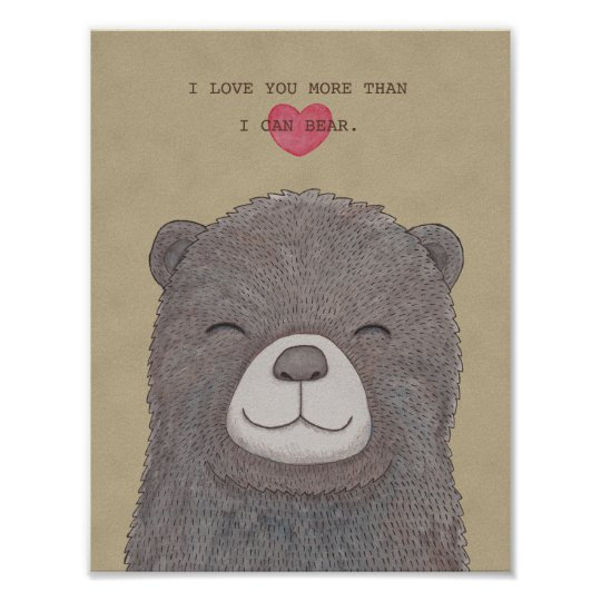 Bear Poster I love you more than I can bear Print
