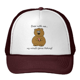 Bear with me...my mind's gone fishing! trucker hat