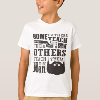 Beard, some father teach to shave others to be a m T-Shirt