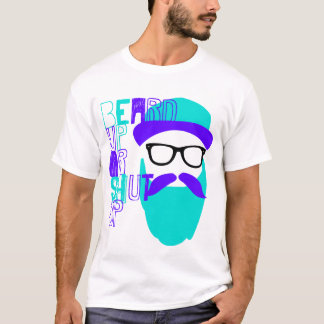 beard up or shut up T-Shirt