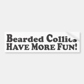 Bearded Collies Have More Fun! - Bumper Sticker