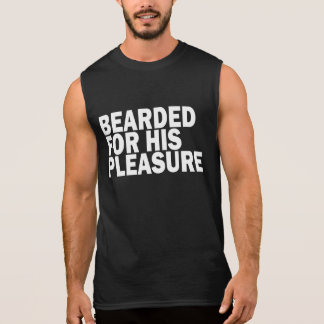 BEARDED FOR HIS PLEASURE SLEEVELESS SHIRT