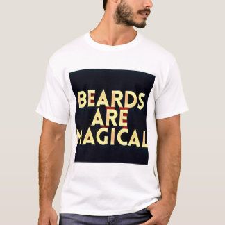 Beards are magical tshirt
