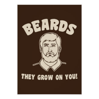 Beards they grow on you! poster