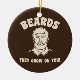 Beards they grow on you! round ceramic ornament