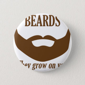 BEARDS THEY GROWN ON YOU 2 INCH ROUND BUTTON