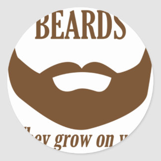 BEARDS THEY GROWN ON YOU ROUND STICKER