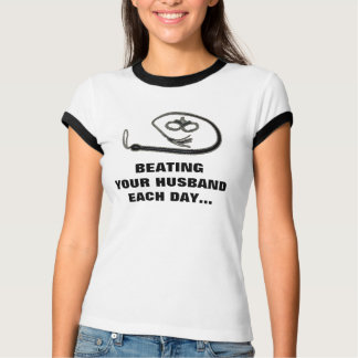 BEATING YOUR HUSBAND EACH DAY T-SHIRTS