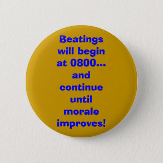 Beatings will begin at 0800... and continue unt... 2 inch round button