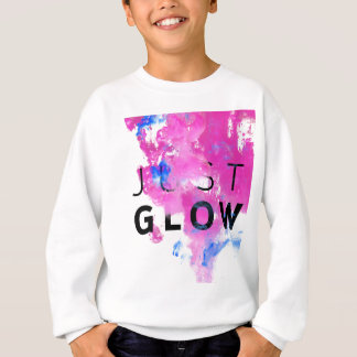 Beautiful Abstract Motivational Quote Just Glow Sweatshirt