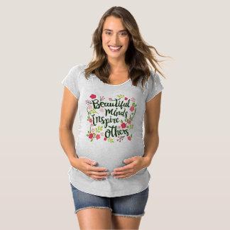 Beautiful Minds Inspire Others Maternity Shirt