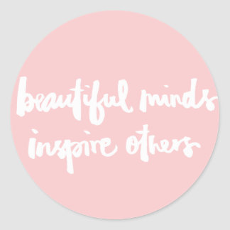 Beautiful minds inspire people Inspirational Quote Round Sticker
