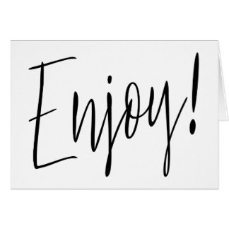 "Beautiful simple calligraphy ""Enjoy"" Card"