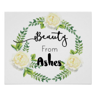 """Beauty From Ashes"" Inspirational Wall Poster"